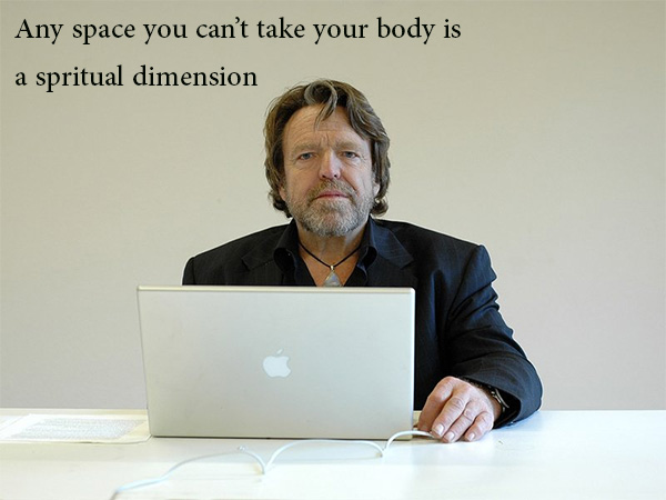 John Perry Barlow: any space you cant take your body is a spiritual dimension